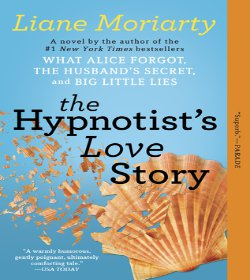 Liane Moriarty - The Hypnotist's Love Story Quotes