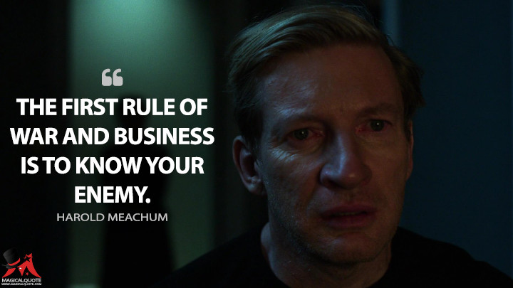 The first rule of war and business is to know your enemy. - Harold Meachum (Iron Fist Quotes)