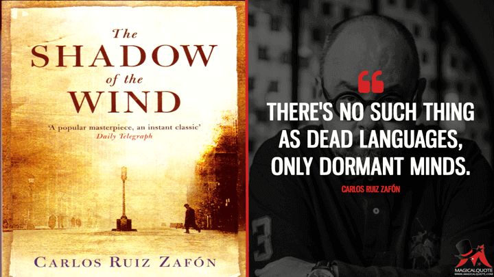 There's no such thing as dead languages, only dormant minds. - Carlos Ruiz Zafón (The Shadow of the Wind Quotes)