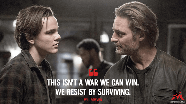 This isn't a war we can win. We resist by surviving. - Will Bowman (Colony Quotes)