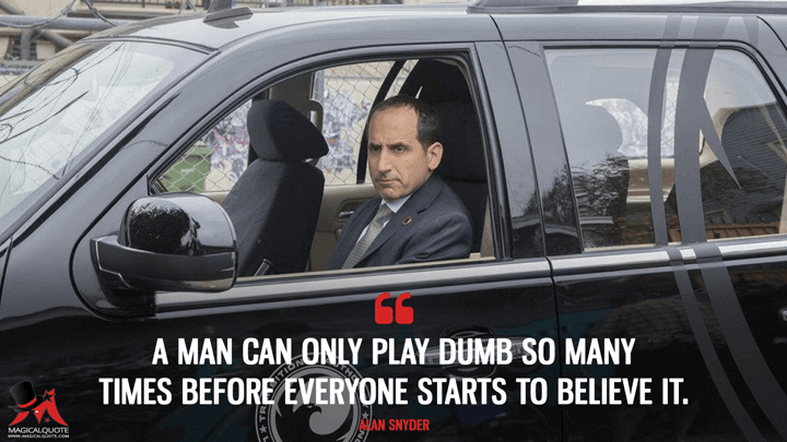 A man can only play dumb so many times before everyone starts to believe it. - Alan Snyder (Colony Quotes)