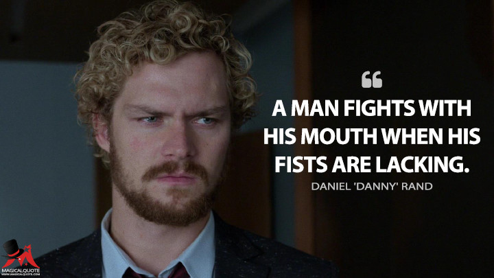 A man fights with his mouth when his fists are lacking. - Daniel 'Danny' Rand (Iron Fist Quotes)