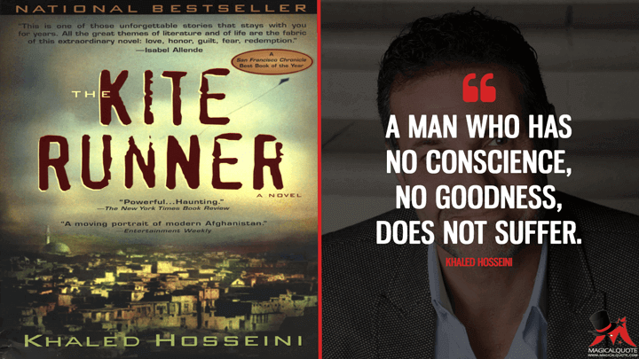 A man who has no conscience, no goodness, does not suffer. - Khaled Hosseini (The Kite Runner Quotes)