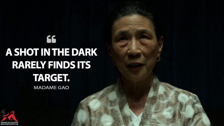 A shot in the dark rarely finds its target. - Madame Gao (Iron Fist Quotes)
