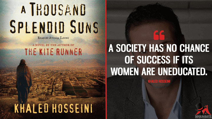 A society has no chance of success if its women are uneducated. - Khaled Hosseini (A Thousand Splendid Suns Quotes)