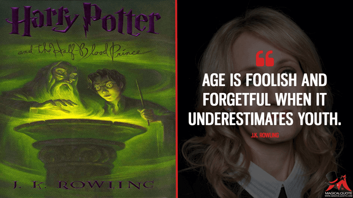 Age is foolish and forgetful when it underestimates youth. - J.K. Rowling (Harry Potter and the Half-Blood Prince Quotes)