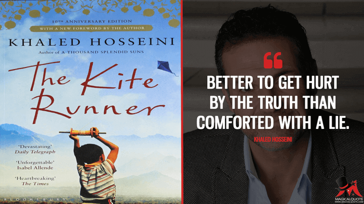 Better to get hurt by the truth than comforted with a lie. - Khaled Hosseini (The Kite Runner Quotes)