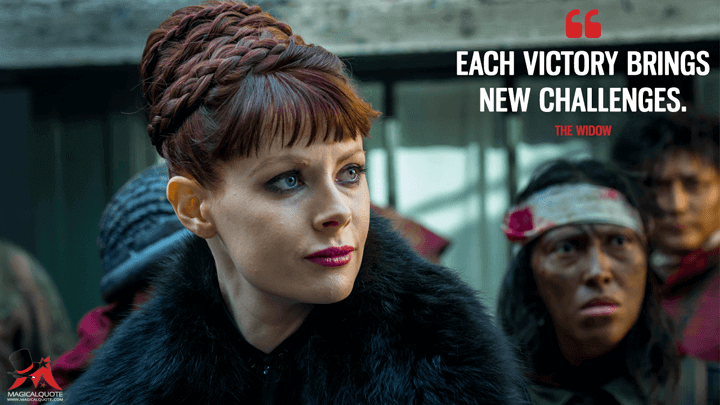 Each victory brings new challenges. - The Widow (Into the Badlands Quotes)