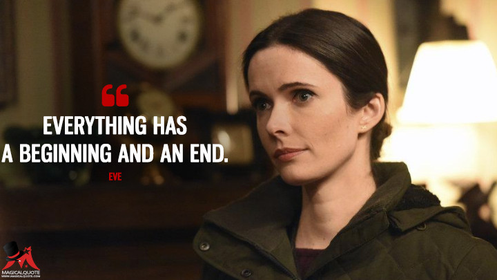 Everything has a beginning and an end. - Eve (Grimm Quotes)