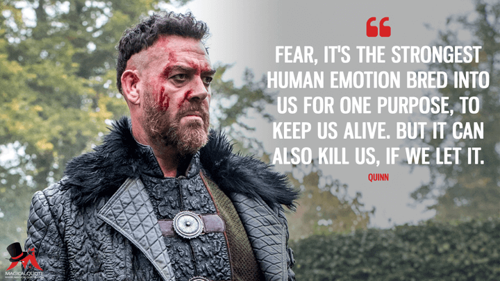 Fear, it's the strongest human emotion bred into us for one purpose, to keep us alive. But it can also kill us, if we let it. - Quinn (Into the Badlands Quotes)