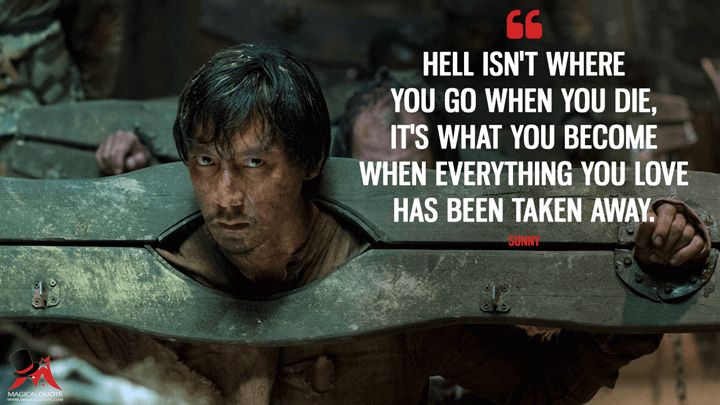 Hell isn't where you go when you die, it's what you become when everything you love has been taken away. - Sunny (Into the Badlands Quotes)