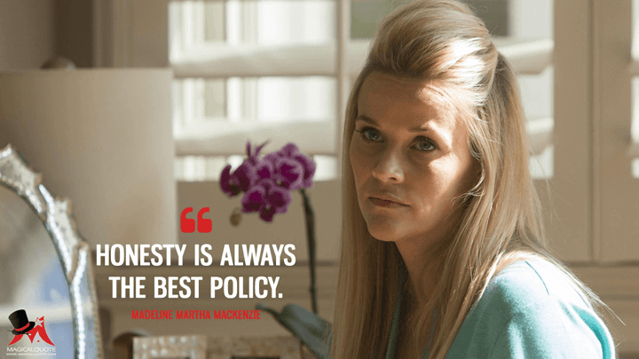Honesty is always the best policy. - Madeline Martha Mackenzie (Big Little Lies Quotes)