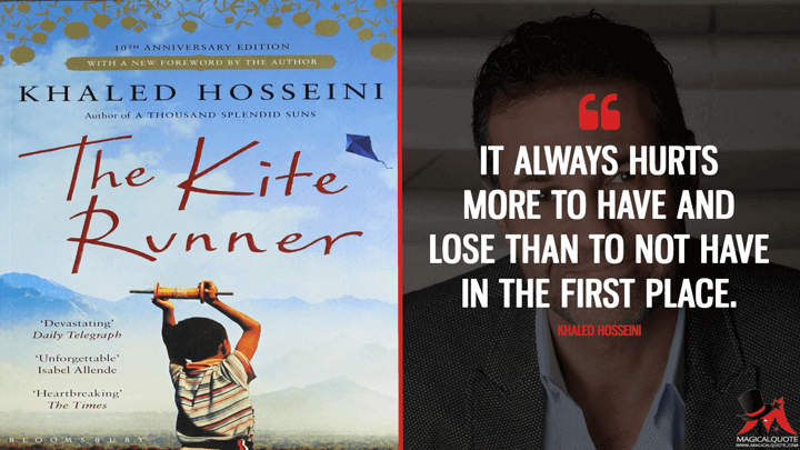 It always hurts more to have and lose than to not have in the first place. - Khaled Hosseini (The Kite Runner Quotes)