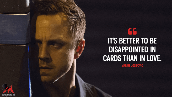 It's better to be disappointed in cards than in love. - Marius Josipovic (Sneaky Pete Quotes)