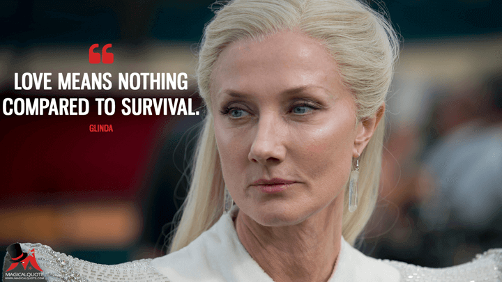 Love means nothing compared to survival. - Glinda (Emerald City Quotes)