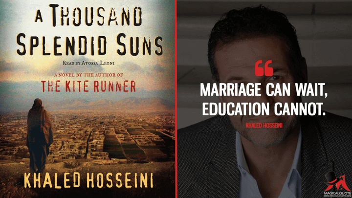 Marriage can wait, education cannot. - Khaled Hosseini (A Thousand Splendid Suns Quotes)