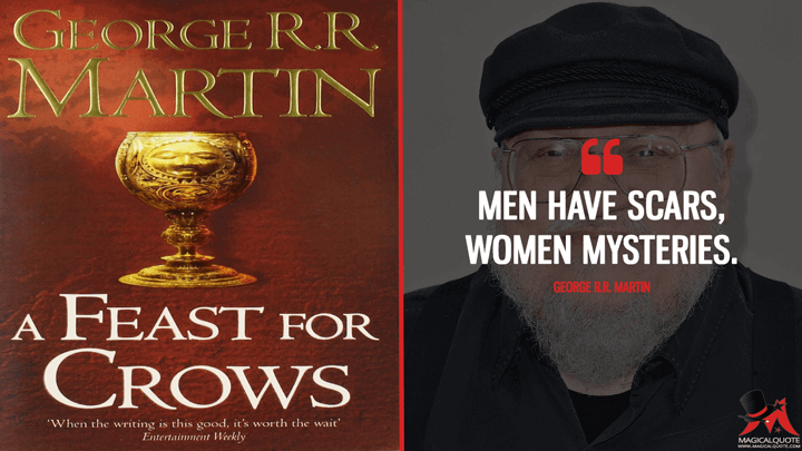 Men have scars, women mysteries. - George R.R. Martin (A Feast for Crows Quotes)