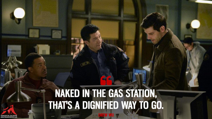 Naked in the gas station, that's a dignified way to go. - Drew Wu (Grimm Quotes)