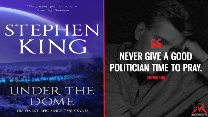 Never give a good politician time to pray. - Stephen King (Under the Dome Quotes)