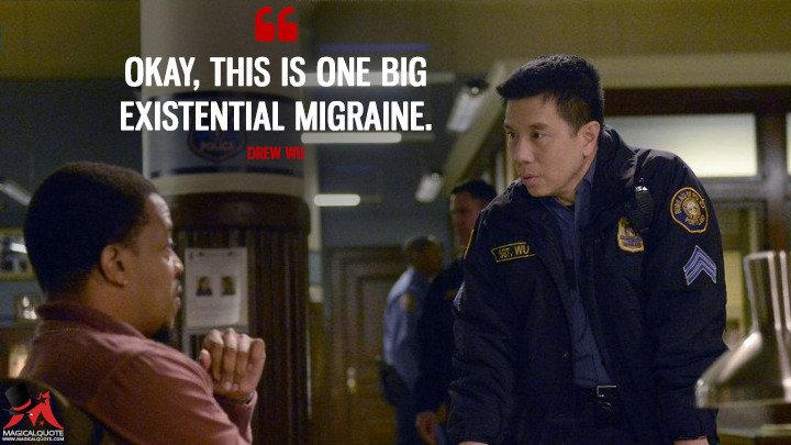 Okay, this is one big existential migraine. - Drew Wu (Grimm Quotes)