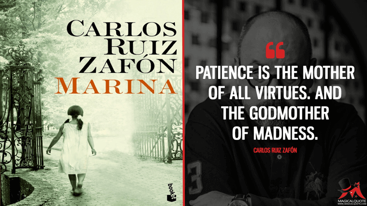 Patience is the mother of all virtues. And the godmother of madness. - Carlos Ruiz Zafón (Marina Quotes)