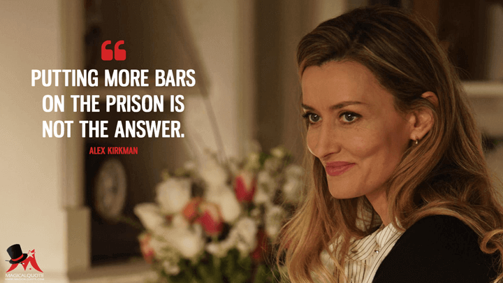 Putting more bars on the prison is not the answer. - Alex Kirkman (Designated Survivor Quotes)