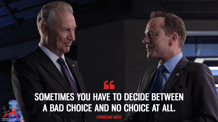 Sometimes you have to decide between a bad choice and no choice at all. - Cornelius Moss (Designated Survivor Quotes)