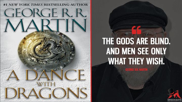 The gods are blind. And men see only what they wish. - George R.R. Martin (A Dance with Dragons Quotes)