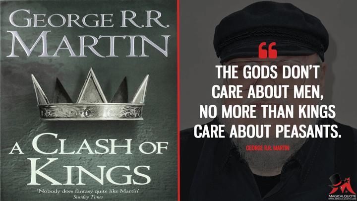 The gods don't care about men, no more than kings care about peasants.. - George R.R. Martin (A Clash of Kings Quotes)