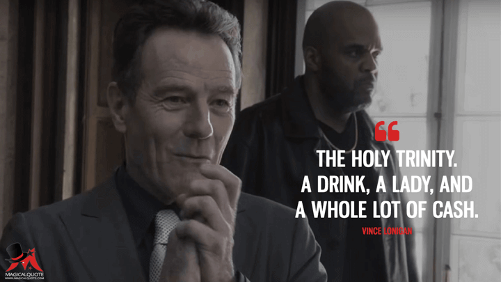 The holy trinity. A drink, a lady, and a whole lot of cash. - Vince Lonigan (Sneaky Pete Quotes)