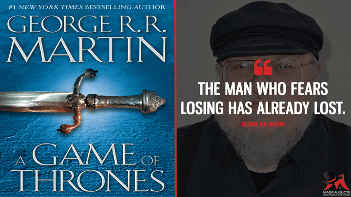 The man who fears losing has already lost. - George R.R. Martin (A Game of Thrones Quotes)