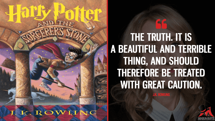 The truth. It is a beautiful and terrible thing, and should therefore be treated with great caution. - J.K. Rowling (Harry Potter and the Sorcerer's Stone Quotes)