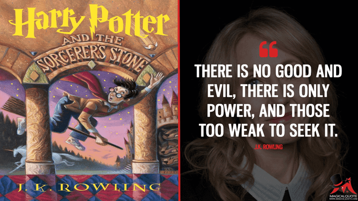 There is no good and evil, there is only power, and those too weak to seek it. - J.K. Rowling (Harry Potter and the Sorcerer's Stone Quotes)