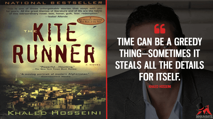 Time can be a greedy thing—sometimes it steals all the details for itself. - Khaled Hosseini (The Kite Runner Quotes)