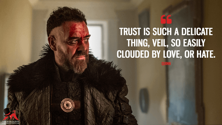 Trust is such a delicate thing, Veil, so easily clouded by love, or hate. - Quinn (Into the Badlands Quotes)