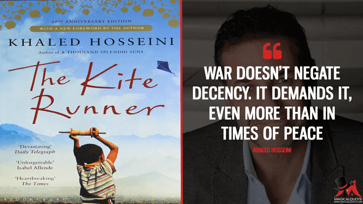 War doesn't negate decency. It demands it, even more than in times of peace. - Khaled Hosseini (The Kite Runner Quotes)