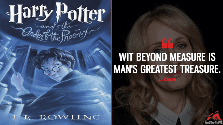 Wit beyond measure is man's greatest treasure. - J.K. Rowling (Harry Potter and the Order of the Phoenix Quotes)