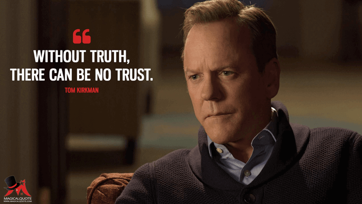 Without truth, there can be no trust. - Tom Kirkman (Designated Survivor Quotes)
