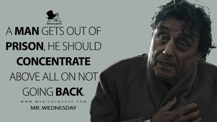 A man gets out of prison, he should concentrate above all on not going back. - Mr. Wednesday (American Gods Quotes)