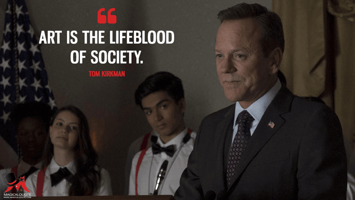 Art is the lifeblood of society. - Tom Kirkman (Designated Survivor Quotes)