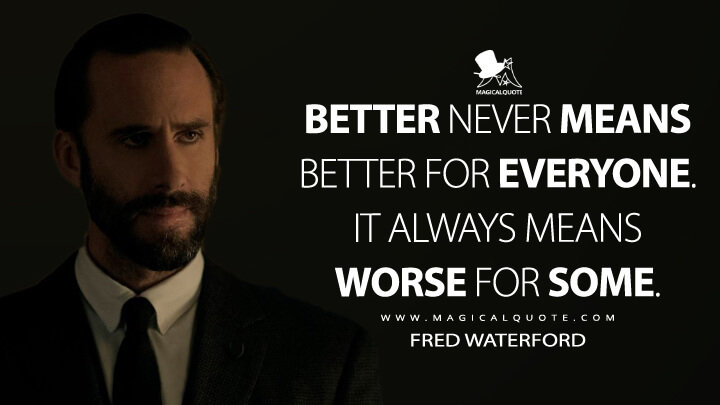 Better never means better for everyone. It always means worse for some. - Fred Waterford (The Handmaid's Tale Quotes)
