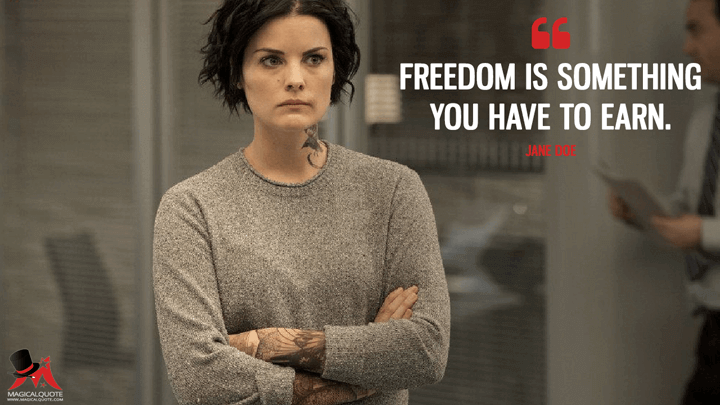 Freedom is something you have to earn. - Jane Doe (Blindspot Quotes)