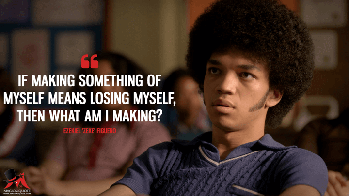 If making something of myself means losing myself, then what am I making? - Ezekiel 'Zeke' Figuero (The Get Down Quotes)