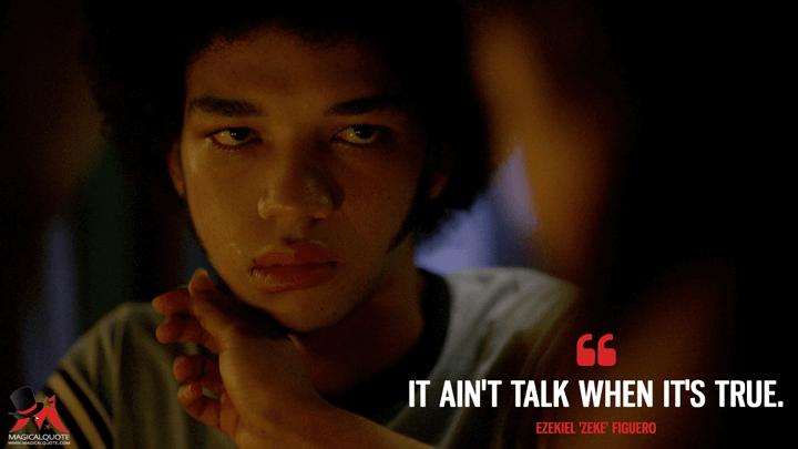 It ain't talk when it's true. - Ezekiel 'Zeke' Figuero (The Get Down Quotes)