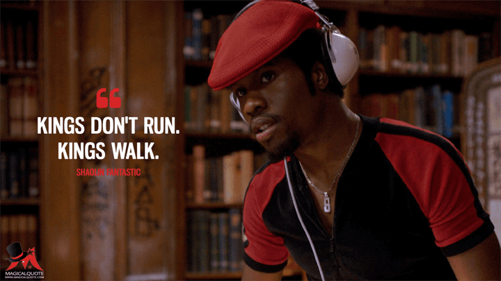Kings don't run. Kings walk. - Shaolin Fantastic (The Get Down Quotes)