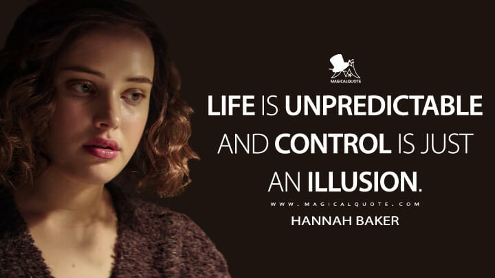 Hannah Baker Season 1 - Life is unpredictable and control is just an illusion. (13 Reasons Why Quotes)
