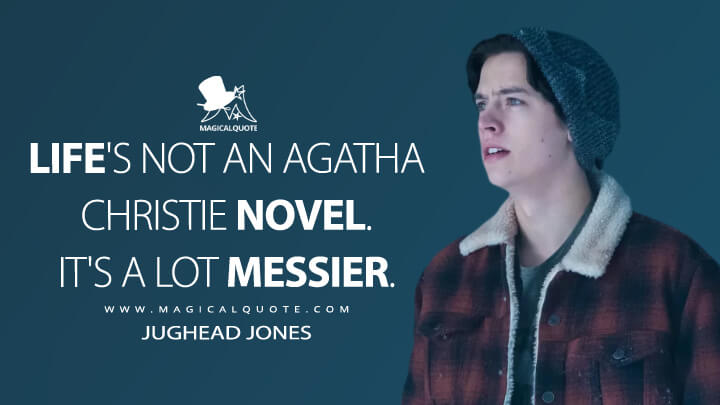 Life's not an Agatha Christie novel. It's a lot messier. - Jughead Jones (Riverdale Quotes)