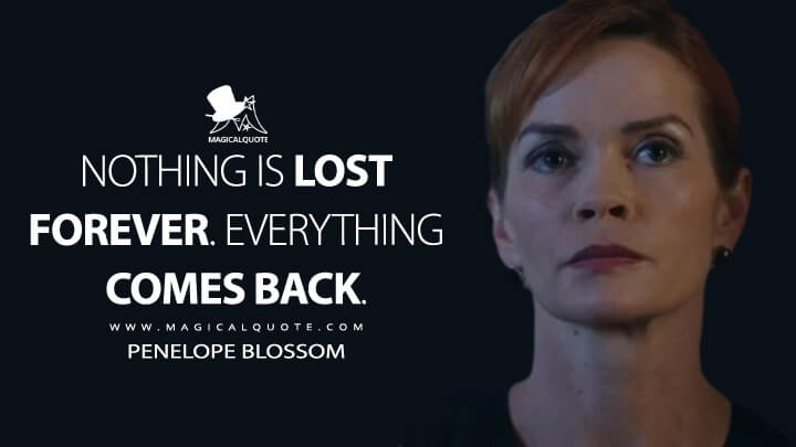 Nothing is lost forever. Everything comes back. - Penelope Blossom (Riverdale Quotes)
