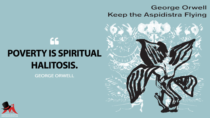 Poverty is spiritual halitosis. - George Orwell (Keep the Aspidistra Flying Quotes)