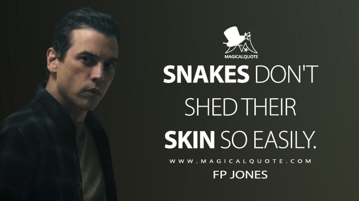 Snakes don't shed their skin so easily. - FP Jones (Riverdale Quotes)